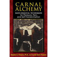 Carnal Alchemy: Sado-Magical Techniques for Pleasure, Pain, and Self-Transformation (BOK)