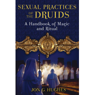 Sexual Practices of the Druids: A Handbook of Magic and Ritual (BOK)