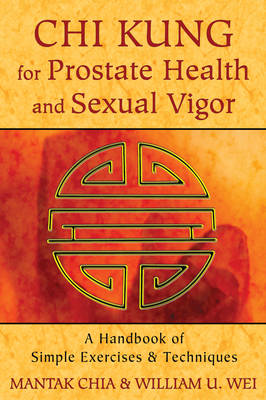Chi Kung for Prostate Health and Sexual Vigor: A Handbook of Simple Exercises and Techniques (BOK)