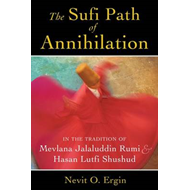 The Sufi Path of Annihilation: In the Tradition of Mevlana Jalaluddin Rumi and Hasan Lutfi Shushud (BOK)