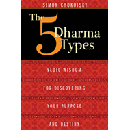 The Five Dharma Types: Vedic Wisdom for Discovering Your Purpose and Destiny (BOK)