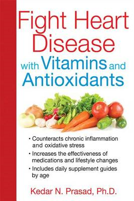 Fight Heart Disease with Vitamins and Antioxidants (BOK)
