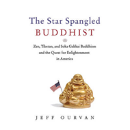 The Star Spangled Buddhist: Zen, Tibetan, and Soka Gakkai Buddhism and the Quest for Enlightenment i (BOK)