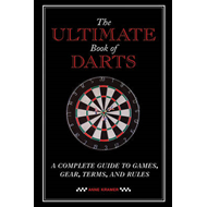 The Ultimate Book of Darts: A Complete Guide to Games, Gear, Terms, and Rules (BOK)