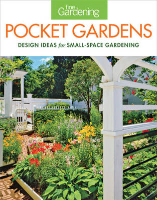 Fine gardening pocket gardens: Design ideas for small-space gardening (BOK)