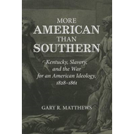 More American Than Southern: Kentucky, Slavery, and the War for an American Ideology, 1828-1861 (BOK)