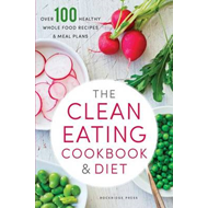 The Clean Eating Cookbook & Diet : Over 100 Healthy Whole Food Recipes & Meal Plans (BOK)