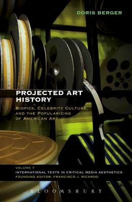 Projected Art History: Biopics, Celebrity Culture, and the Popularizing of American Art (BOK)