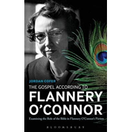 The Gospel According to Flannery O'Connor: Examining the Role of the Bible in Flannery O'Connor's Fi (BOK)