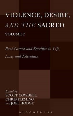 Violence, Desire, and the Sacred: Rene Girard and Sacrifice in Life, Love and Literature: Volume 2 (BOK)