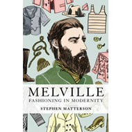 Melville: Fashioning in Modernity (BOK)