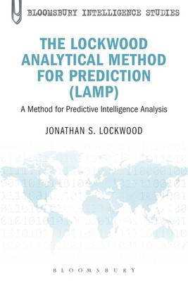 The Lockwood Analytical Method for Prediction (LAMP): A Method for Predictive Intelligence Analysis (BOK)