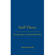 Stuff Theory: Everyday Objects, Radical Materialism (BOK)