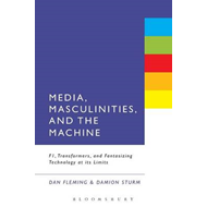 Media, Masculinities, and the Machine: F1, Transformers, and Fantasizing Technology at Its Limits (BOK)