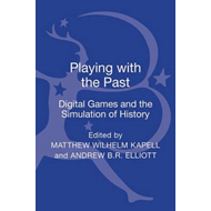 Playing with the Past: Digital Games and the Simulation of History (BOK)
