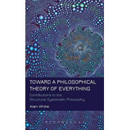 Toward a Philosophical Theory of Everything: Contributions to the Structural-systematic Philosophy (BOK)