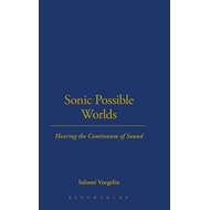Sonic Possible Worlds: Hearing the Continuum of Sound (BOK)