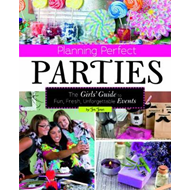 Planning Perfect Parties: Girls' Guide to Fun, Fresh, Unforgettable Events (BOK)
