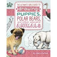 Ultimate Girls' Guide to Drawing: Puppies, Polar Bears, and (BOK)
