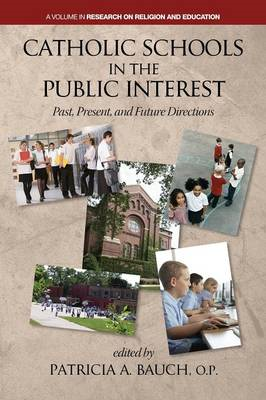 Catholic Schools and the Public Interest: Past, Present, and Future Directions (BOK)