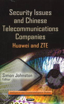 Security Issues and Chinese Telecommunications Companies: Huawei and ZTE (BOK)