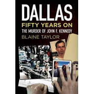 Dallas 50 Years On: The Murder of John F. Kennedy (BOK)