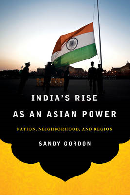 India's Rise as an Asian Power: Nation, Neighborhood, and Region (BOK)