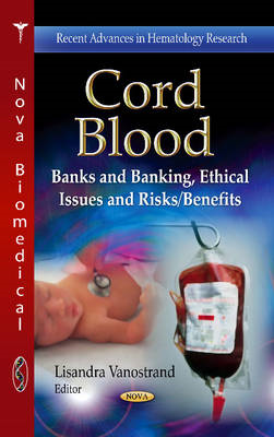 Cord Blood: Banks and Banking, Ethical Issues and Risks/Benefits (BOK)