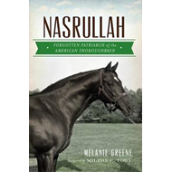 Nasrullah: Forgotten Patriarch of the American Thoroughbred (BOK)