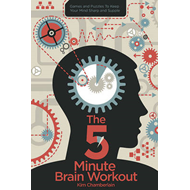 Five-Minute Brain Workout: Games and Puzzles to Keep Your Mind Sharp and Supple (BOK)
