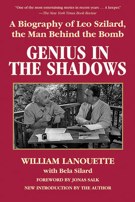 Genius in the Shadows: A Biography of Leo Szilard, the Man Behind the Bomb (BOK)