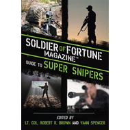 Soldier of Fortune Magazine Guide to Super Snipers (BOK)