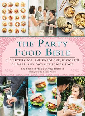 The Party Food Bible: 565 Recipes for Amuse-Bouche, Flavorful Canapes, and Favorite Finger Food (BOK)