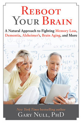 Reboot Your Brain: A Natural Approach to Fight Memory Loss, Dementia (BOK)