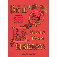 Biggle's Poultry Book: A Concise and Practical Treatise on the Management of Farm Poultry (BOK)