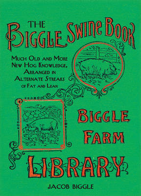 Biggle's Swine Book: Much Old and More New Hog Knowledge, Arranged in Alternate Streaks of Fat and L (BOK)