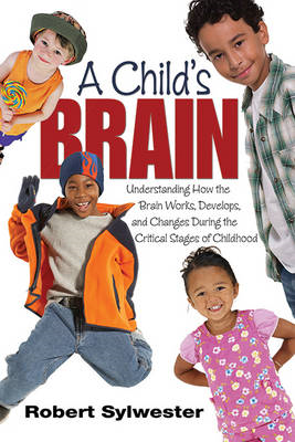 A Child's Brain: Understanding How the Brain Works, Develops, and Changes During the Critical Stages (BOK)