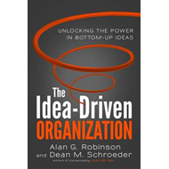 Idea-Driven Organization: Unlocking the Power in Bottom-Up I (BOK)