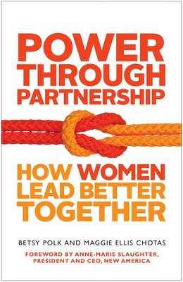 Power Through Partnership: How Women Lead Better Together (BOK)