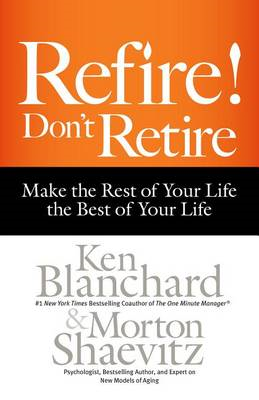 Refire! Don't Retire: Make the Rest of Your Life the Best of (BOK)