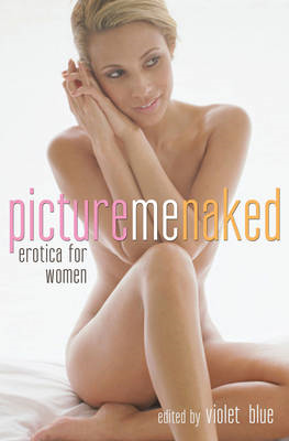 Picture Me Naked: Erotica for Women (BOK)