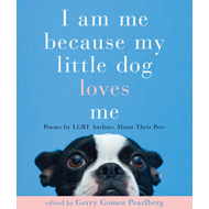 I am Me Because My Little Dog Loves Me: LGBT Writers on Their Canine Companions (BOK)