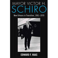 Mayor Victor H. Schiro: New Orleans in Transition, 1961-1970 (BOK)