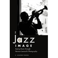 The Jazz Image: Seeing Music Through Herman Leonard's Photography (BOK)