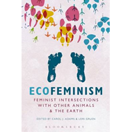 Ecofeminism: Feminist Intersections with Other Animals and t (BOK)