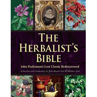 The Herbalist's Bible: John Parkinson's Lost Classic Rediscovered (BOK)