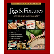 Taunton's Complete Illustrated Guide to Jigs & Fixtures (BOK)