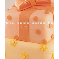 The Home Guide to Cake Decorating (BOK)