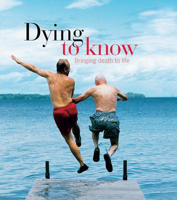 Dying to Know: Bringing Death to Life (BOK)