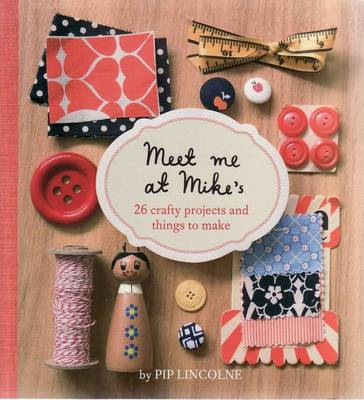 Meet Me at Mike's: 25 Fun and Crafty Projects (BOK)